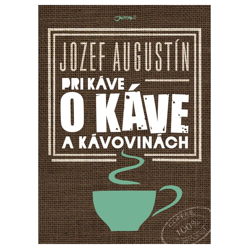 U kávy o kávě a kávovinách - Josef Augustín